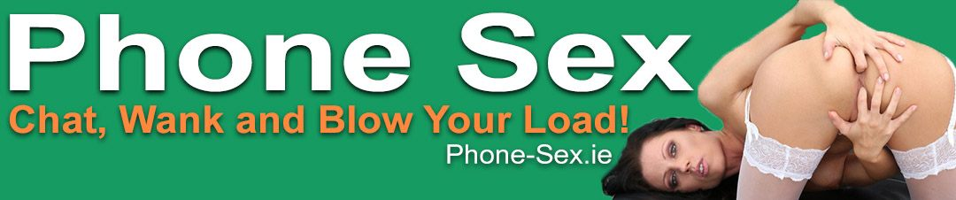 Phone Sex Ireland